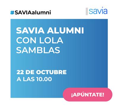 X Sesión de networking SAVIA Alumni con Lola Samblas