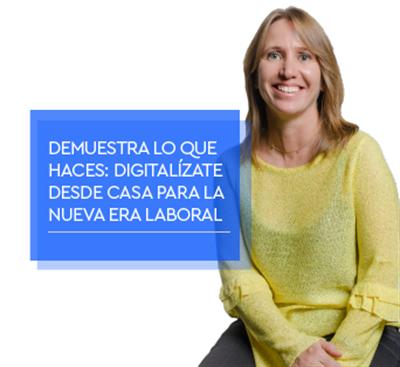 #Demuestraloquehaces. Digitalízate desde casa para la nueva era laboral