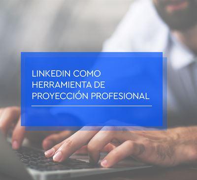 LinkedIn como herramienta de proyección profesional