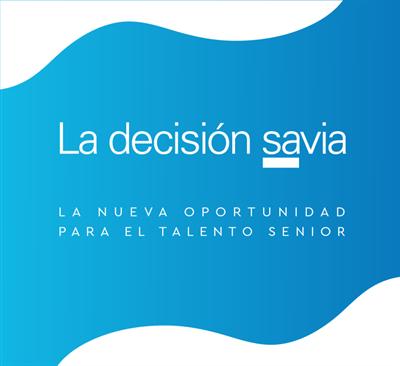 La Decisión SAVIA. La nueva oportunidad para el talento senior