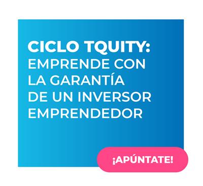Ciclo tQuity: Emprende con la garantía de un inversor emprendedor