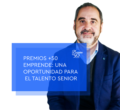 Premios + 50 Emprende: una oportunidad para el talento senior