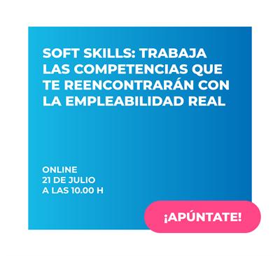 Soft Skills: trabaja las competencias que te reencontrarán con la empleabilidad real