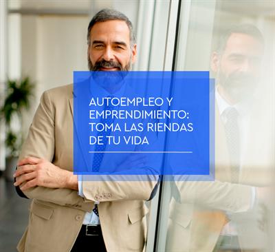 Autoempleo y emprendimiento: toma las riendas de tu vida
